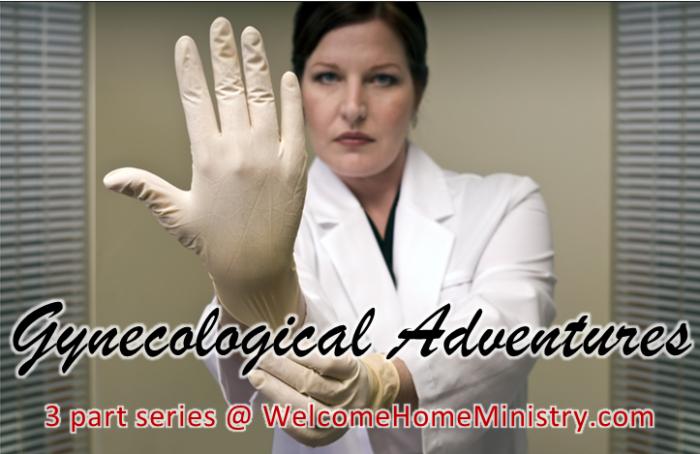 Gynecological Adventures Part 3 part series