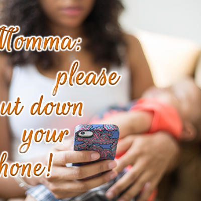 Momma: Please put down your phone!